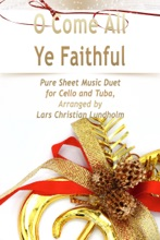 O Come All Ye Faithful Pure Sheet Music Duet For Cello And Tuba, Arranged By Lars Christian Lundholm