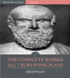 The Complete Works Of Aeschylus All 7 Surviving Plays Illustrated Edition
