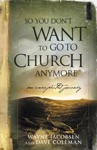 So You Dont Want To Go To Church Anymore