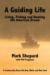 A Guiding Life Living Fishing And Hunting The American Dream