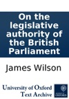 On The Legislative Authority Of The British Parliament