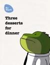 Three Desserts For Dinner