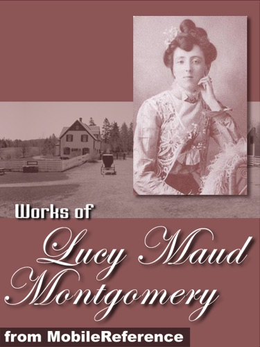 L.M. Montgomery - Works of Lucy Maud Montgomery