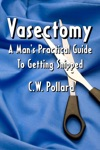 Vasectomy  A Mans Practical Guide To Ge
