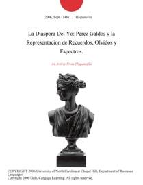 LA DIASPORA DEL YO: PEREZ GALDOS Y LA REPRESENTACION DE RECUERDOS, OLVIDOS Y ESPECTROS.