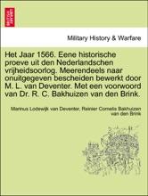 Het Jaar 1566. Eene historische proeve uit den Nederlandschen vrijheidsoorlog. Meerendeels naar onuitgegeven bescheiden bewerkt door M. L. van Deventer. Met een voorwoord van Dr. R. C. Bakhuizen van den Brink.