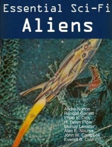 Andre Norton, Randall Garrett, Philip K. Dick, H. Beam Piper, Murray Leinster, Alan E. Nourse, John W. Campbell & Everett B. Cole - ALIENS Stories (15 book Sci-Fi Collection)