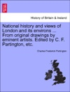 National History And Views Of London And Its Environs  From Original Drawings By Eminent Artists Edited By C F Partington Etc VOL II