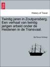 Twintig Jaren In Zoutpansberg Een Verhaal Van Twintig Jarigen Arbeid Onder De Heidenen In De Transvaal