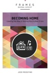 Becoming Home Frames Series EBook
