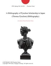 A Bibliography Of Pynchon Scholarship In Japan (Thomas Pynchon) (Bibliography)