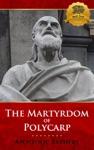 The Martyrdom Of Polycarp - Multiple Translations