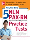 McGraw-Hills 5 NLN PAX-RN Practice Tests