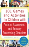 101 Games And Activities For Children With Autism Aspergers And Sensory Processing Disorders