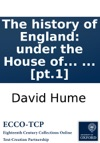 The History Of England Under The House Of Tudor  By David Hume Esq In Two Volumes  Pt1
