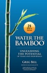 Water The Bamboo Unleashing The Potential Of Teams And Individuals