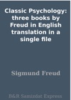 Classic Psychology Three Books By Freud In English Translation In A Single File