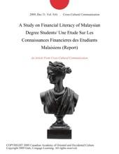 A Study on Financial Literacy of Malaysian Degree Students/ Une Etude Sur Les Connaissances Financieres des Etudiants Malaisiens (Report)