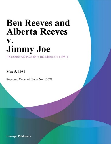 Supreme Court Of Idaho - Ben Reeves and Alberta Reeves v. Jimmy Joe