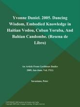 Yvonne Daniel. 2005. Dancing Wisdom, Embodied Knowledge In Haitian Vodou, Cuban Yoruba, And Bahian Candombe (Resena De Libro)