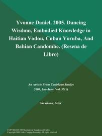 Yvonne Daniel 2005 Dancing Wisdom Embodied Knowledge In Haitian Vodou Cuban Yoruba And Bahian Candombe Resena De Libro