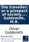 The Traveller Or A Prospect Of Society A Poem Inscribed To The Rev Mr Henry Goldsmith By Oliver Goldsmith MB