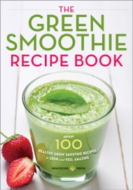 The Green Smoothie Recipe Book Over 100 Healthy Green Smoothie Recipes To Look And Feel Amazing