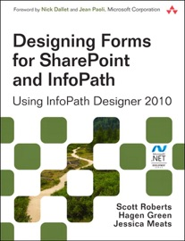 Designing Forms for SharePoint and InfoPath - Scott Roberts, Hagen Green & Jessica Meats