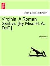 Download and Read Online Virginia. A Roman Sketch. [By Miss H. A. Duff.]