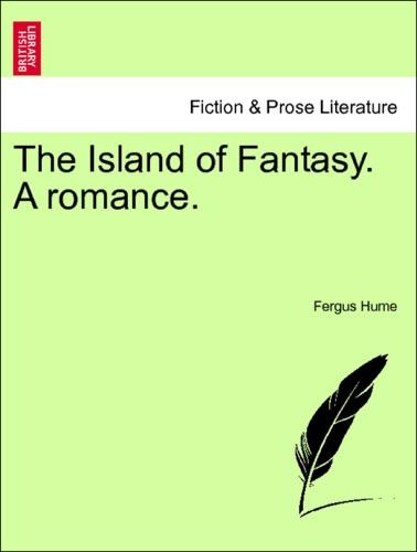 Fergus Hume - The Island of Fantasy. A romance. VOL. I