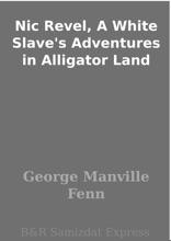 Nic Revel, A White Slave's Adventures In Alligator Land
