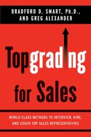 Topgrading for Sales - Bradford D. Smart, Ph.D. & Greg Alexander