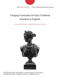 CHANGING CURRICULUM FOR EARLY CHILDHOOD EDUCATION IN ENGLAND.