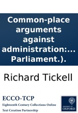 Common-place Arguments Against Administration: With Obvious Answers, (intended For The Use Of The New Parliament.).