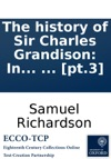 The History Of Sir Charles Grandison In A Series Of Letters Published From The Originals By The Editor Of Pamela And Clarissa In Seven Volumes  Pt3