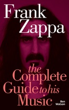 Frank Zappa The Complete Guide To His Music By Ben Watson On