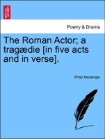 The Roman Actor; a tragædie [in five acts and in verse].