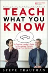 Teach What You Know A Practical Leaders Guide To Knowledge Transfer Using Peer Mentoring
