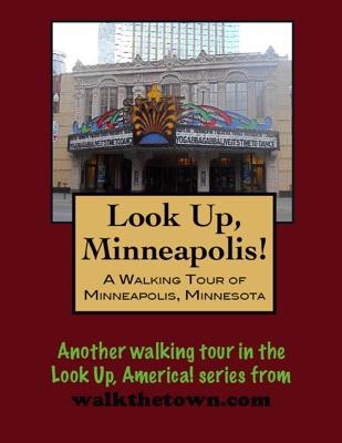 Look Up, Minneapolis! A Walking Tour of Minneapolis, Minnesota