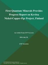 First Quantum Minerals Provides Progress Report On Kevitsa Nickel-Copper-Pge Project, Finland