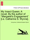 My Insect Queen A Novel By The Author Of Margarets Engagement Ie Catherine S Wynne VOL I