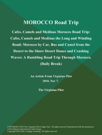 MOROCCO ROAD TRIP: CAFES, CAMELS AND MEDINAS MOROCCO ROAD TRIP: CAFES, CAMELS AND MEDINAS THE LONG AND WINDING ROAD: MOROCCO BY CAR, BUS AND CAMEL FROM THE DESERT TO THE SHORE DESERT DUNES AND CRASHING WAVES: A RAMBLING ROAD TRIP THROUGH MOROCCO (DAILY BR