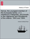 Servia The Youngest Member Of The European Family Or A Residence In Belgrade And Travels In The Highlands And Woodlands Of The Interior 1843 And 1844