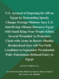 U.S. ACCUSED OF IMPOSING ITS WILL ON EGYPT BY DEMANDING SPEEDY CHANGE--FOREIGN MINISTER SAYS U.S. INTERFERING--OBAMA DISCUSSES EGYPT WITH SAUDI KING--FOUR PEOPLE KILLED, SEVERAL WOUNDED AS PROTESTERS CLASH WITH ARMY IN DESERT--MUSLIM BROTHERHOOD SAYS WILL