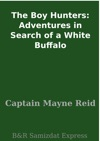 The Boy Hunters Adventures In Search Of A White Buffalo