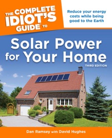 THE COMPLETE IDIOTS GUIDE TO SOLAR POWER FOR YOUR HOME, 3RD EDITION