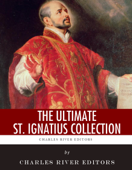 The Ultimate St. Ignatius of Loyola Collection