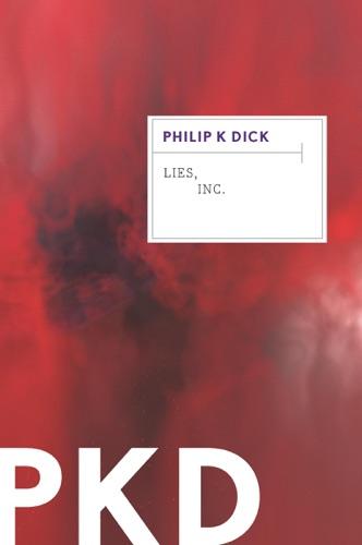 Philip K. Dick - Lies, Inc.