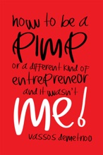 How to Be a Pimp or a Different Kind of Entrepreneur and It Wasn'T Me!