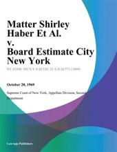 Matter Shirley Haber Et Al. v. Board Estimate City New York